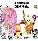 Il design dei personaggi secondo 100 illustratori. Ediz. illustrata