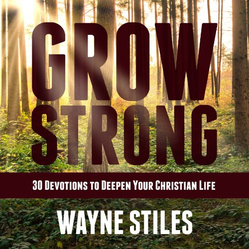 Grow Strong     30 Devotions to Deepen Your Christian Life              By:                                                                                                                                 Wayne Stiles                               Narrated by:                                                                                                                                 Wayne Stiles                      Length: 2 hrs and 29 mins     6 ratings     Overall 4.8