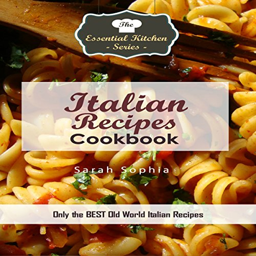 Italian Recipes Cookbook: Only the Best Old World Italian Recipes audiobook cover art