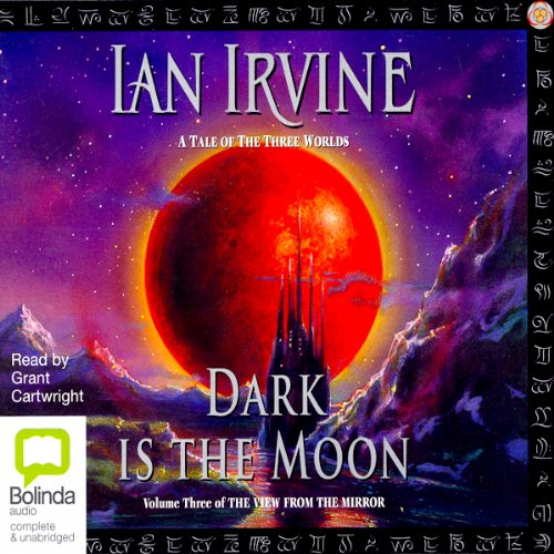 Dark Is the Moon     The View from the Mirror Quartet, Book 3              By:                                                                                                                                 Ian Irvine                               Narrated by:                                                                                                                                 Grant Cartwright                      Length: 23 hrs and 49 mins     70 ratings     Overall 4.2
