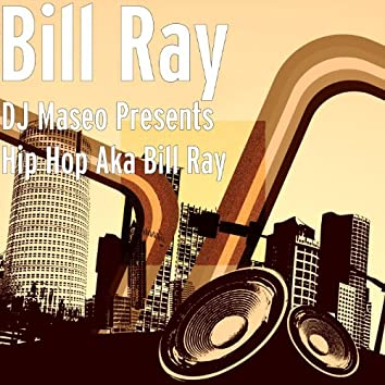 DJ Maseo Presents Hip Hop Aka Bill Ray