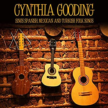 Cynthia Gooding Sings Spanish, Mexican and Turkish Folk Songs