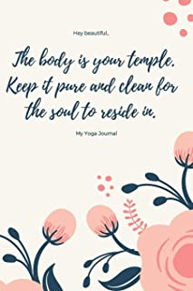 My Yoga Journal: The body is your temple.  Keep it pure and clear for the soul to reside in.