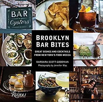 Brooklyn Bar Bites  Great Dishes and Cocktails from New York s Food Mecca