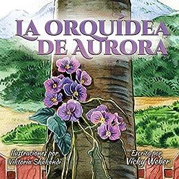 La Orquídea de Aurora (Spanish Edition) by [Vicky Weber, Viktoria Viktoria Skakandi, Mari Valentin]