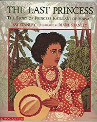 Last Princess: Story of Princess Ka'iulani of Hawai'i by Fay Stanley, illustrated by Diane Stanley