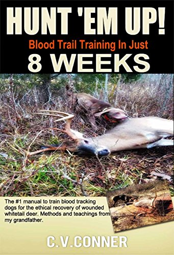 Amazon Com Hunt Em Up The Ultimate Guide To Train Your Dog Blood Trail Training In 8 Weeks Hunters Edge Book 1 Ebook Conner C V Crawford William Kindle Store