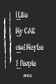 I Like my car And Maybe 3 People. best gift Birthday/Valentine's Day/Anniversary for friendS , FAMILY. Lined Blank Noteboo...