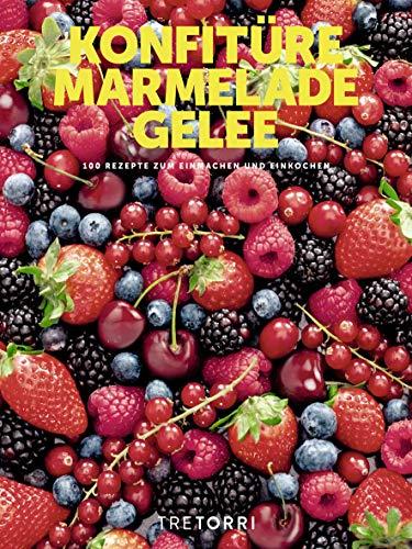 Konfitüre, Marmelade & Gelee: 100 Rezepte für jeden Tag mit Kochschule (TT Themenbücher)