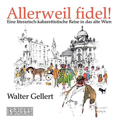 Allerweil fidel!. Eine literarisch-kabarettistische Reise in das alte Wien Titelbild