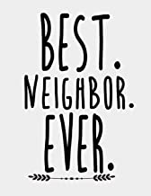 Best Neighbor Ever: Best Neighbor Gifts for new Neighbor or old one. 8.5 x 11 size 120 Lined Pages Notebook Journal best neighbor ever gifts.