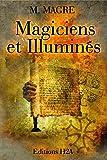 Magiciens et Illuminés. Edition revue et corrigée.: Rose-Croix,...