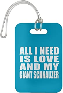 All I Need is Love and My Giant Schnauzer - Luggage Tag Bag-gage Suitcase Tag Durable - Dog Pet Owner Lover Friend Memorial Turquoise Birthday Anniversary Valentine's Day Easter