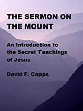 The Sermon on the Mount - an Introduction to the Secret Teachings of Jesus