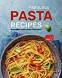 Fabulous Pasta Recipes: Incredible Guilty Pasta Pleasures (English Edition)