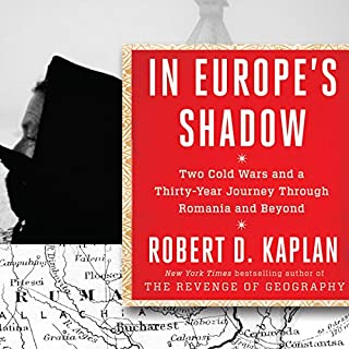 In Europe's Shadow     Two Cold Wars and a Thirty-Year Journey Through Romania and Beyond              By:                                                                                                                                 Robert D. Kaplan                               Narrated by:                                                                                                                                 Paul Boehmer                      Length: 10 hrs and 52 mins     7 ratings     Overall 3.9