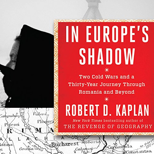In Europe's Shadow     Two Cold Wars and a Thirty-Year Journey Through Romania and Beyond              By:                                                                                                                                 Robert D. Kaplan                               Narrated by:                                                                                                                                 Paul Boehmer                      Length: 10 hrs and 52 mins     Not rated yet     Overall 0.0