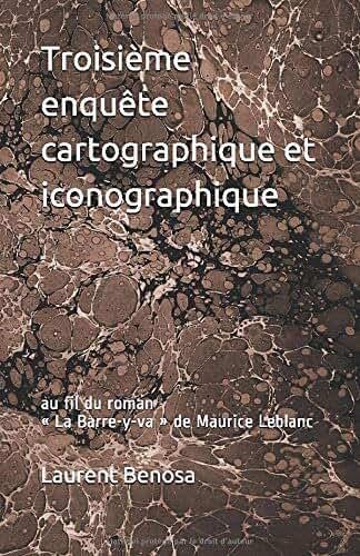 Troisième enquête cartographique et iconographique: au fil du roman « La Barre-y-va » de Maurice Leblanc