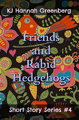 Friends and Rabid Hedgehogs (KJ Hannah Greenberg Short Story Series Book 4)