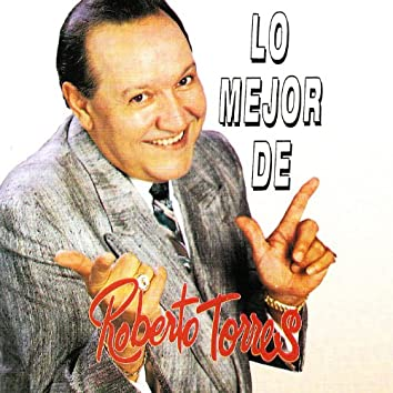 Lo Mejor De Roberto Torres