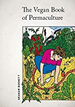 The Vegan Book of Permaculture by Graham Burnett (7-Nov-2014) Paperback