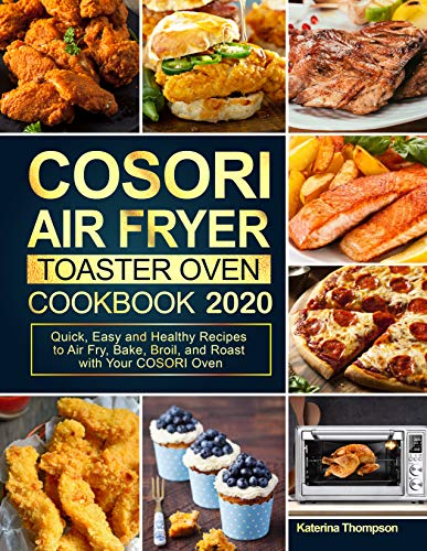 COSORI Air Fryer Toaster Oven Cookbook 2020: Quick, Easy and Healthy Recipes to Air Fry, Bake, Broil, and Roast with Your COSORI Oven (English Edition)