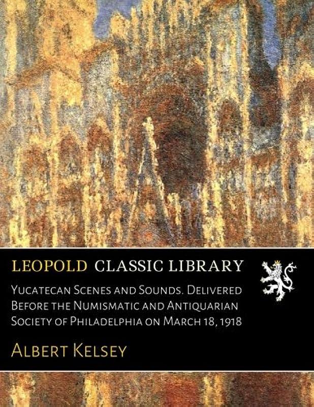 歌束ねる更新するYucatecan Scenes and Sounds. Delivered Before the Numismatic and Antiquarian Society of Philadelphia on March 18, 1918