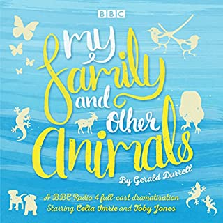 My Family and Other Animals     BBC Radio 4 Full-Cast Dramatization              By:                                                                                                                                 Gerald Durrell                               Narrated by:                                                                                                                                 Celia Imrie,                                                                                        Toby Jones                      Length: 1 hr and 54 mins     3 ratings     Overall 5.0