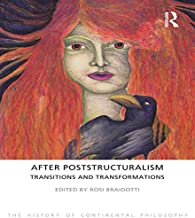 After Poststructuralism: Transitions and Transformations (The History of Continental Philosophy Book 7)