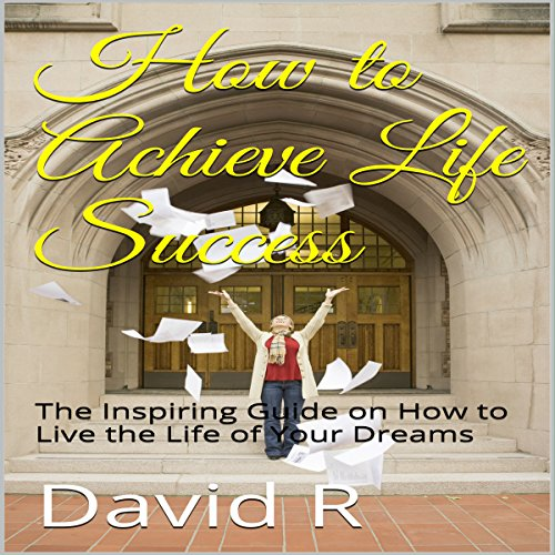 How to Achieve Life Success Audiobook By David R cover art