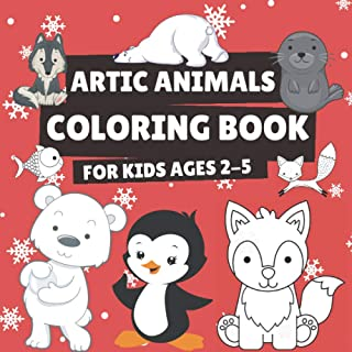 Artic Animals Coloring Book for Kids Ages 2-5: Coloring Pages for Toddlers Who Love Cute Creatures, Gift Idea for Boys and...