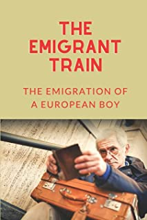 The Emigrant Train: The Emigration Of A European Boy: Exploration Of The American West