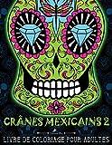 Crânes Mexicains 2: Livre De Coloriage Pour Adultes: Illustrations sur un fond noir : Día de los Muertos