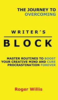The Journey to Overcoming Writer's Block: Master Routines to Boost Your Creative Mind and Cure Procrastination Forever
