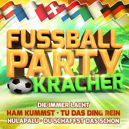 Fußball Party Kracher (inkl. Ham kummst, Tu das Ding rein, Du schaffst das schon, Hulapalu, uvm.)