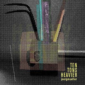 Ten Tons Heavier