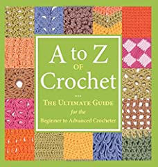 MARTINGALE & COMPANY-A To Z Of Crochet The ultimate guide for the beginner to advanced crocheter Whether you're a new crocheter or just want to try new techniques, this must-have resource offers all the know-how you'll ever need Learn the easy way wi...