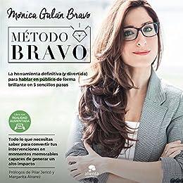 Método BRAVO: La herramienta definitiva (y divertida) para hablar en público de forma brillante en 5 sencillos pasos de [Mónica Galán Bravo]