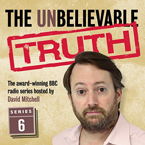 The Unbelievable Truth, Series 6                   By:                                                                                                                                 Jon Naismith,                                                                                        Graeme Garden                               Narrated by:                                                                                                                                 David Mitchell                      Length: 2 hrs and 48 mins     72 ratings     Overall 4.8