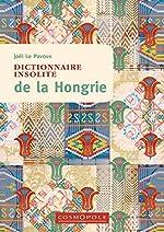 Dictionnaire insolite de la Hongrie de Joël Le Pavous