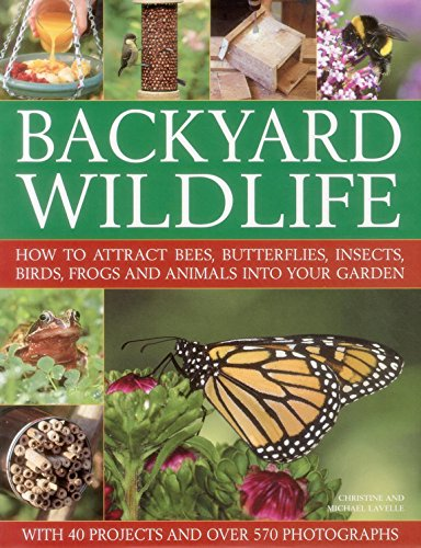Backyard Wildlife: How to Attract Bees, Butterflies, Insects, Birds, Frogs and Animals into Your Garden