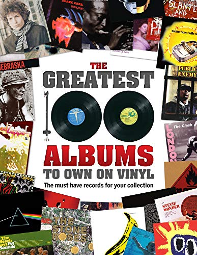 The Greatest 100 Albums to Own on Vinyl: The Must Have Records for Your Collection