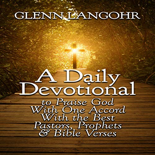 A Daily Devotional: To Praise God with One Accord with the Best Pastors, Prophets & Bible Verses audiobook cover art
