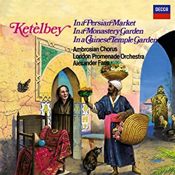 Ketèlbey: In a Persian Market, In a Monastery Garden & In a Chinese Temple Garden
