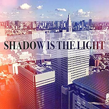 Shadow Is the Light