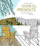 Vivir el presente: Un libro antiestrés para colorear (PRÁCTICA)