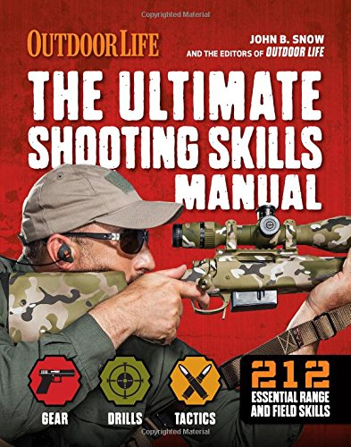 Compare Textbook Prices for The Ultimate Shooting Skills Manual: 212 Essential Range and Field Skills Outdoor Life 1st Edition Edition ISBN 9781616288327 by The Editors of Outdoor Life,Snow, John B