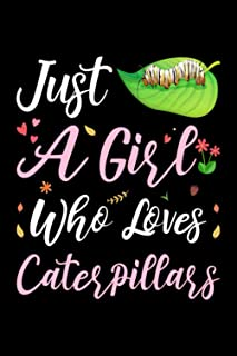 Just A Girl Who Loves Caterpillars: Cute Caterpillars Lovers Gift For Girls, Lined Notebook, 120 Blank Pages, Journal, 6x9...