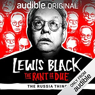 Ep. 13: The Russia Thing (The Rant is Due)                   By:                                                                                                                                 Lewis Black                           Length: 4 mins     16 ratings     Overall 3.9