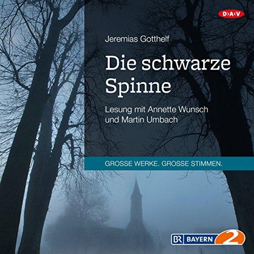 Die schwarze Spinne                   Autor:                                                                                                                                 Jeremias Gotthelf                               Sprecher:                                                                                                                                 Martin Umbach                      Spieldauer: 2 Std. und 44 Min.     1 Bewertung     Gesamt 5,0